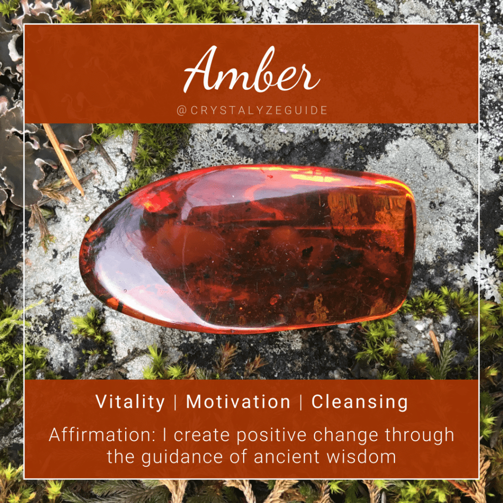 Amber crystal properties are Vitality, Motivation and Cleansing with affirmation stating I create positive change through the guidance of ancient wisdom.