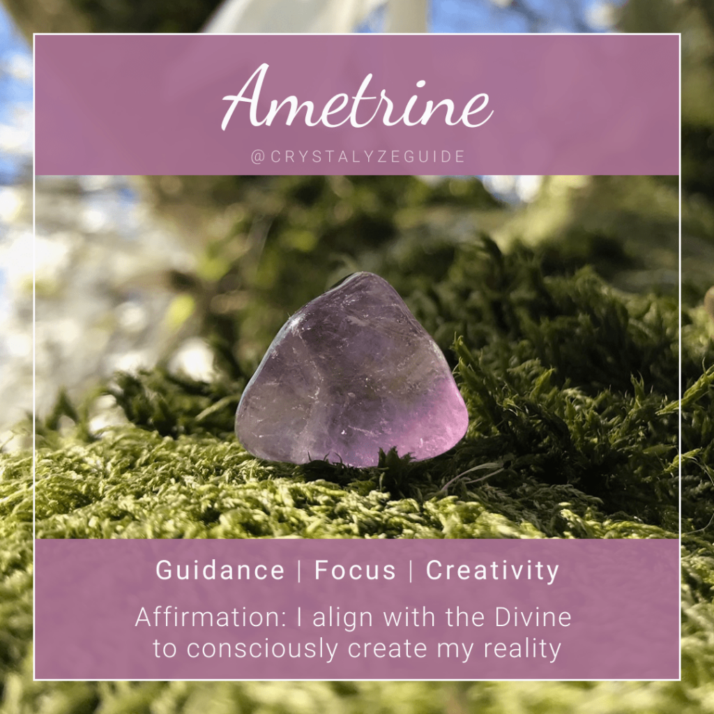 Ametrine crystal properties are Guidance, Focus and Creativity with affirmation stating I align with the Divine to consciously create my reality.
