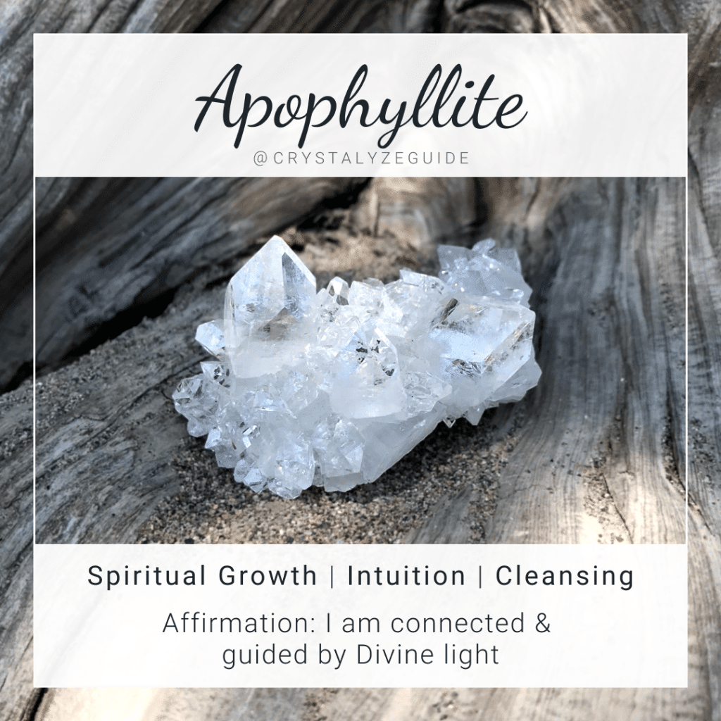 Apophyllite crystal properties are Spiritual Growth, Intuition and Cleansing with affirmation stating I am connected and guided by Divine light.