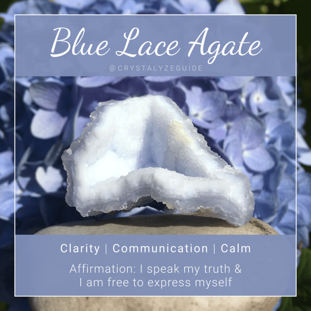 Blue Lace Agate crystal properties are Clarity, Communication and Calm with affirmation stating I speak my truth with confidence and integrity.