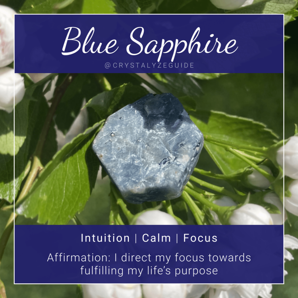 Blue Sapphire crystal properties are Intuition, Calm and Focus with affirmation stating I direct my focus towards fulfilling my life's purpose.
