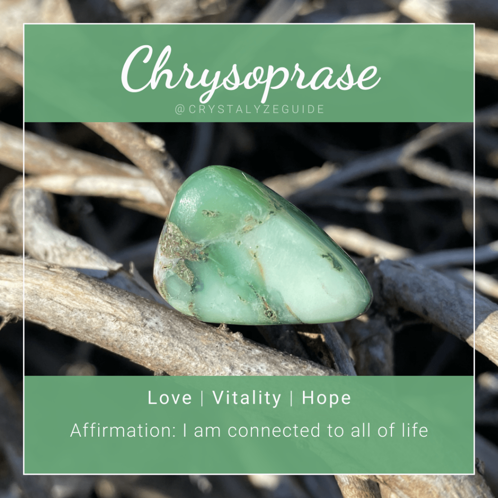 Chrysoprase crystal properties are Love, Vitality and Hope with affirmation stating I am connected to all of life.