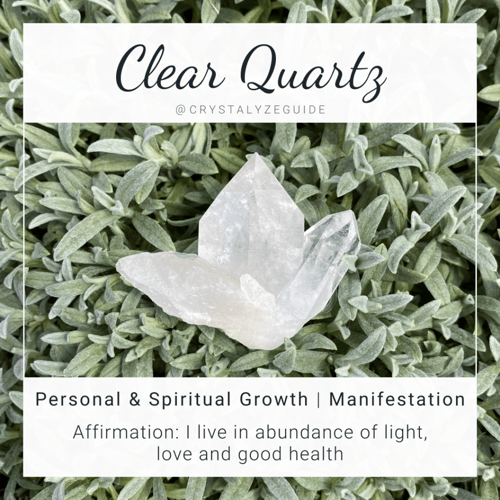 Clear Quartz crystal properties are Personal & Spiritual Growth and Manifestation with affirmation stating I live in abundance of light, love and good health.