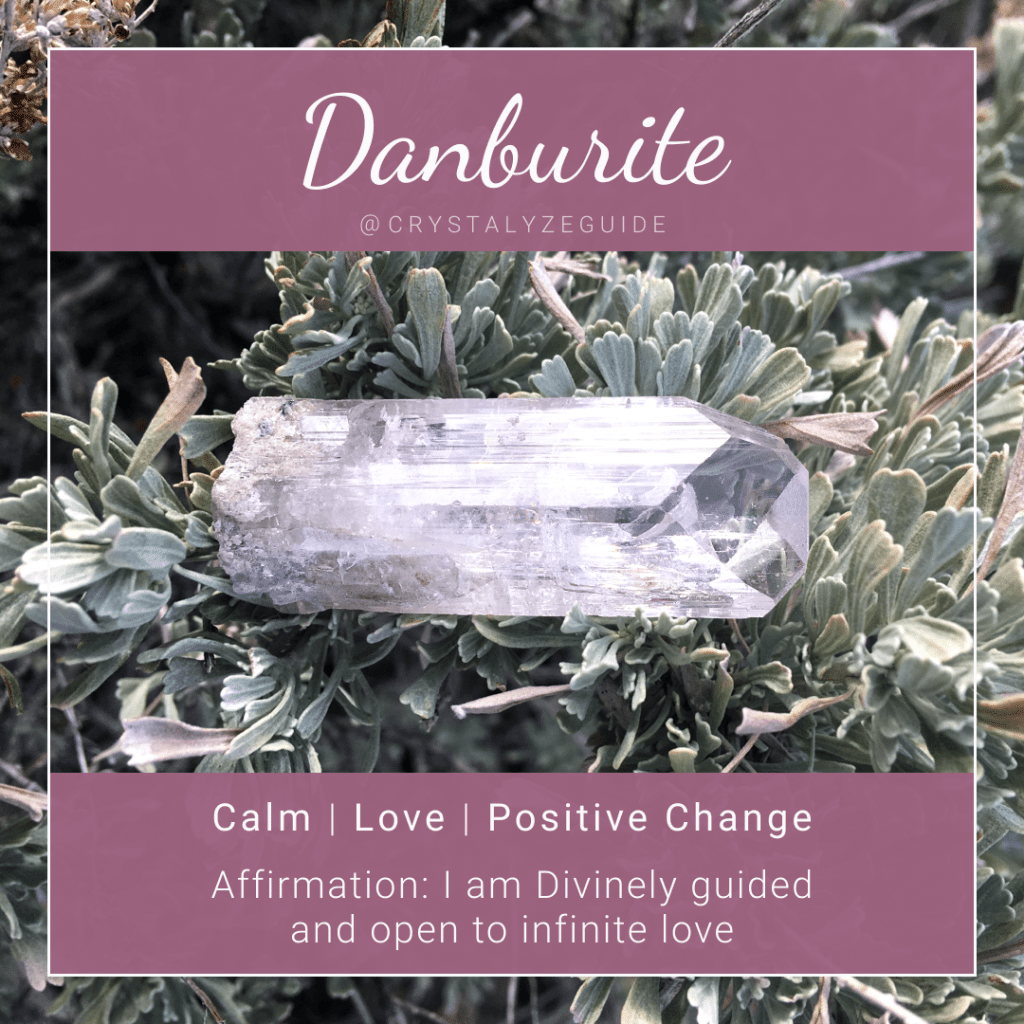 Danburite crystal properties are Calm, Love and Positive Change with affirmation stating I am Divinely guided and open to infinite love.