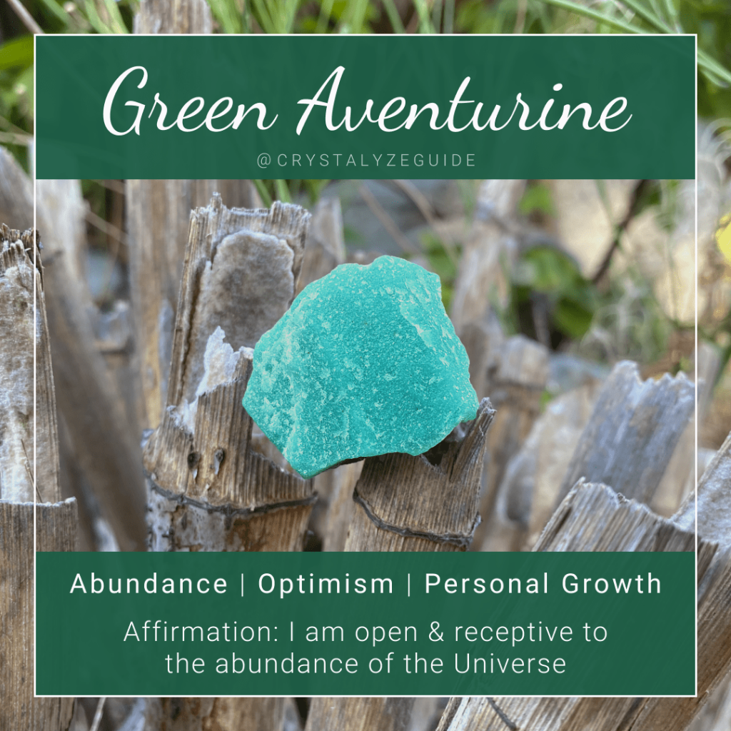 Green Aventurine crystal properties are Abundance, Optimism and Personal Growth with affirmation stating I am open & receptive to the abundance of the Universe.