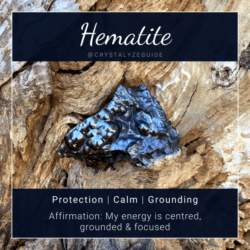Hematite crystal properties are Protection, Calm and Grounding with affirmation stating My energy is centred, grounded and focused.