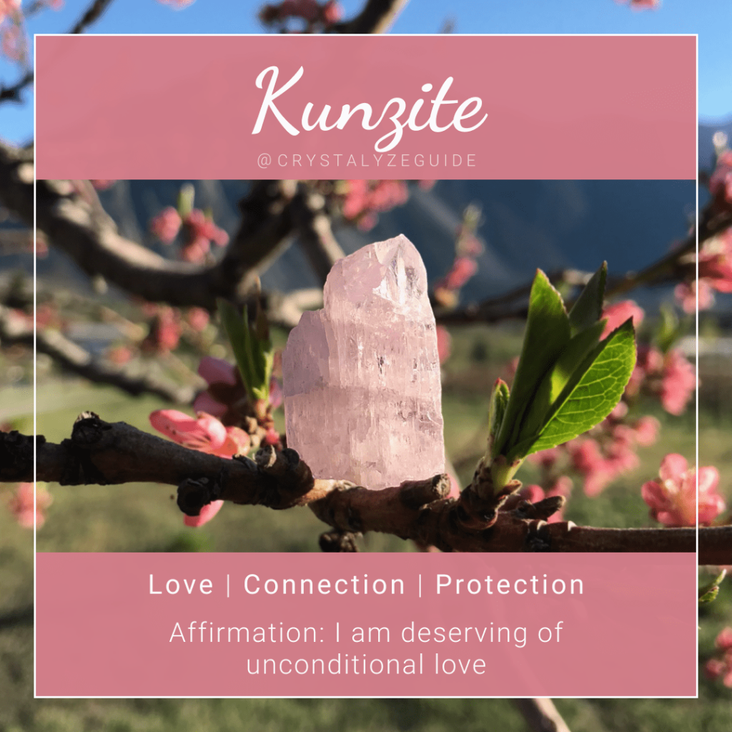 Kunzite crystal properties are Love, Connection and Protection with affirmation stating I am deserving of unconditional love.