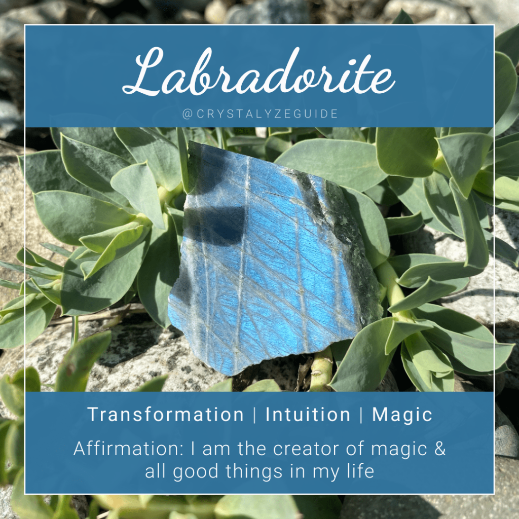 Labradorite crystal properties are Transformation, Intuition and Magic with affirmation stating I am the creator of magic & all good things in my life.