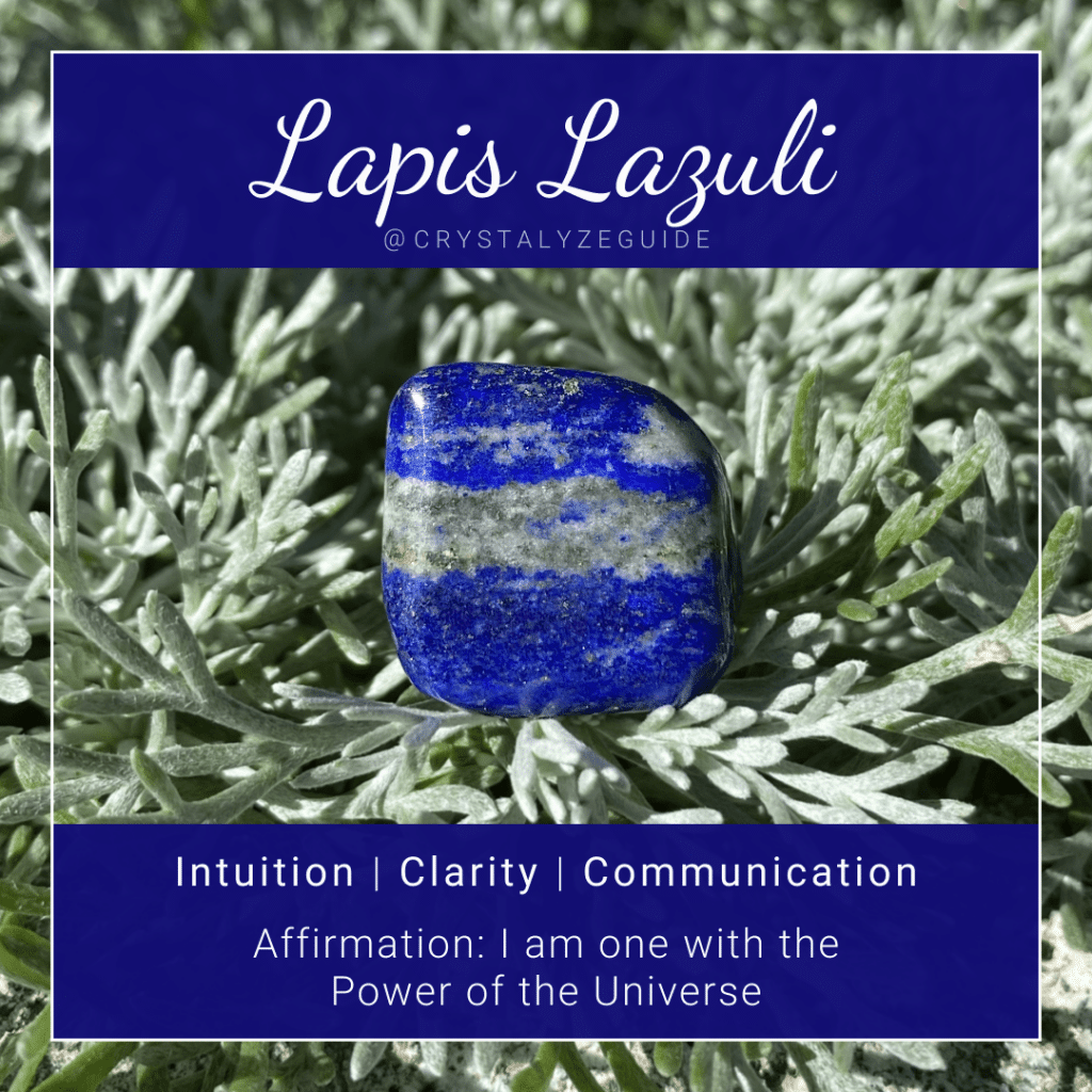 Lapis Lazuli crystal properties are Intuition, Clarity and Communication with affirmation stating I am one with the Power of theUniverse.