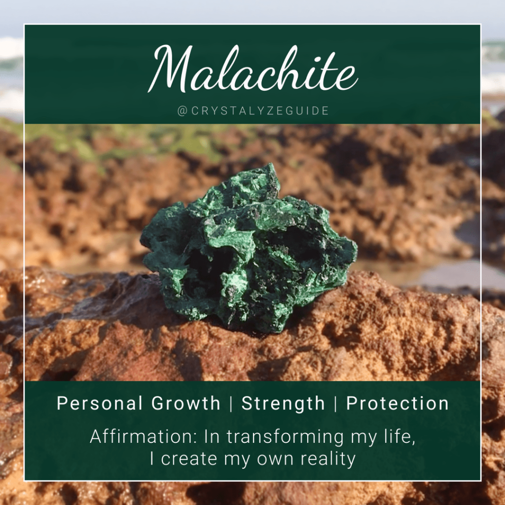 Malachite crystal properties are Personal Growth, Strength and Protection with affirmation stating In transforming my life, I create my own destiny.