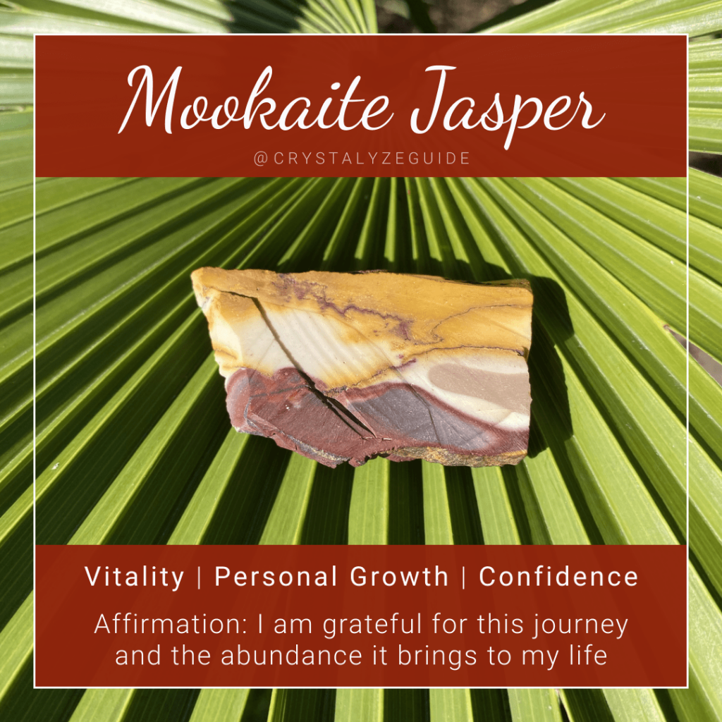 Mookaite Jasper properties are Vitality, Personal Growth and Confidence with affirmation stating I am grateful for this journey and the abundance it brings to my life.