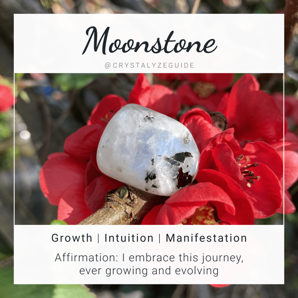 Moonstone crystal properties are Growth, Intuition and Manifestation with affirmation stating I embrace this journey, ever growing and evolving.