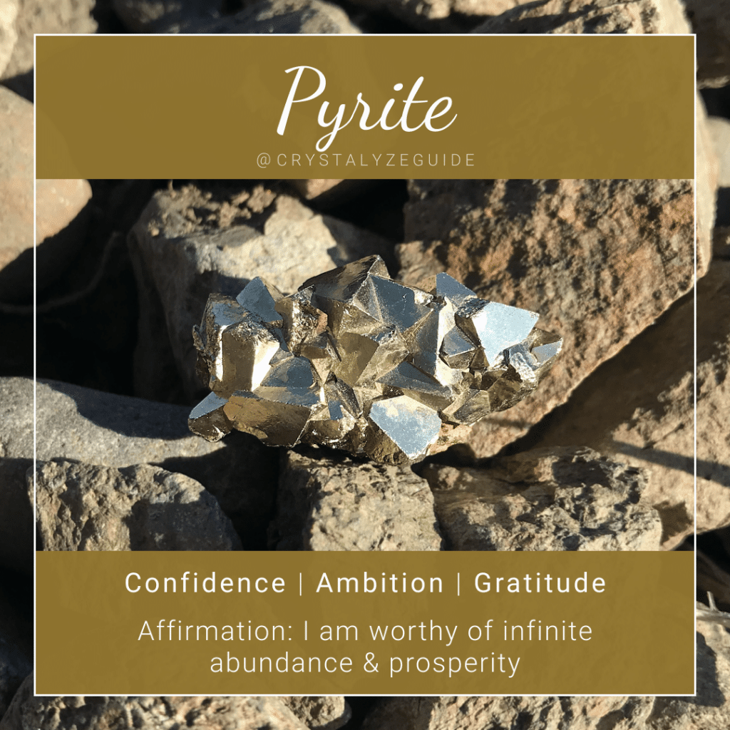 Pyrite crystal properties are Confidence, Ambition and Gratitude with affirmation stating I am worthy of infinite abundance and prosperity.