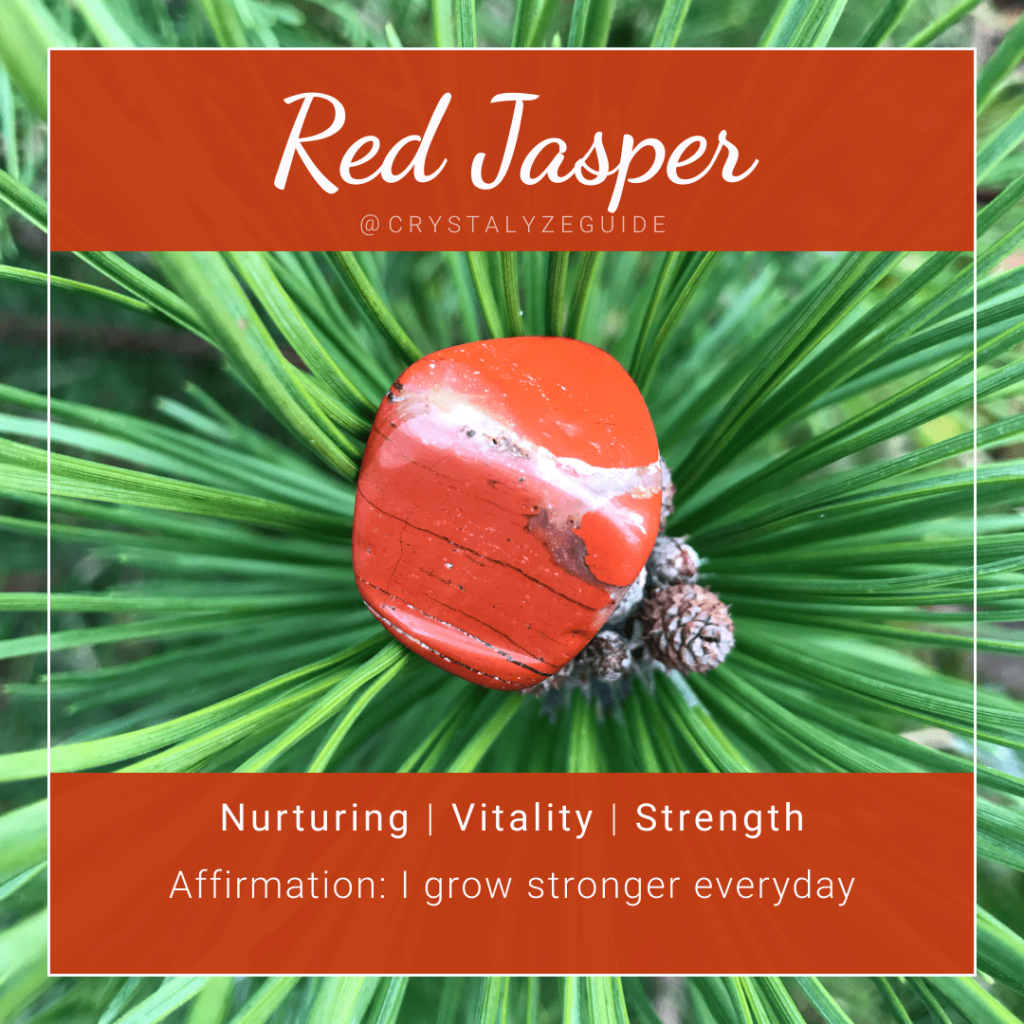 Red Jasper properties are Nurturing, Vitality and Strength with affirmation stating I grow stronger everyday.
