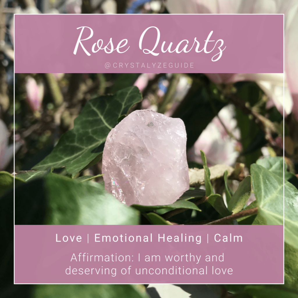 Rose Quartz crystal properties are Love, Emotional Healing and Calm with affirmation stating I am worthy and deserving of unconditional love.