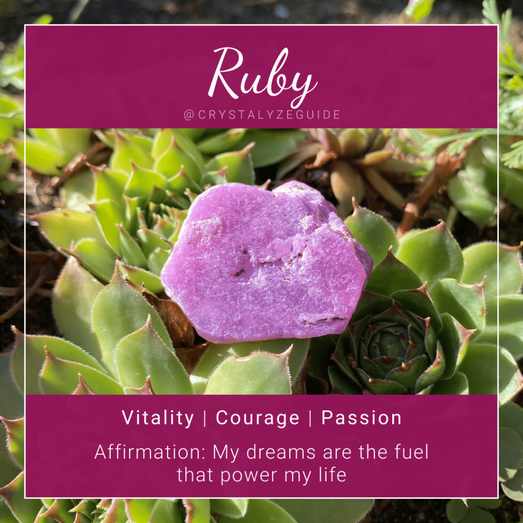 Ruby crystal properties are Vitality, Courage and Passion with affirmation stating My dreams are the fuel that power my life.