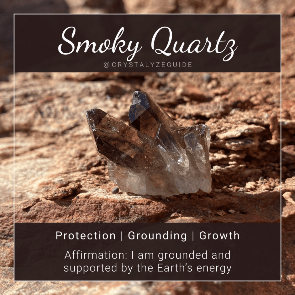 Smoky Quartz crystal properties are Protection, Grounding and Growth with affirmation stating I am grounded and supported by the love of the Earth.