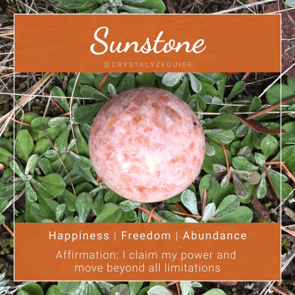 Sunstone crystal properties are Happiness, Freedom and Abundance with affirmation stating I claim my power and move beyond all limitations.