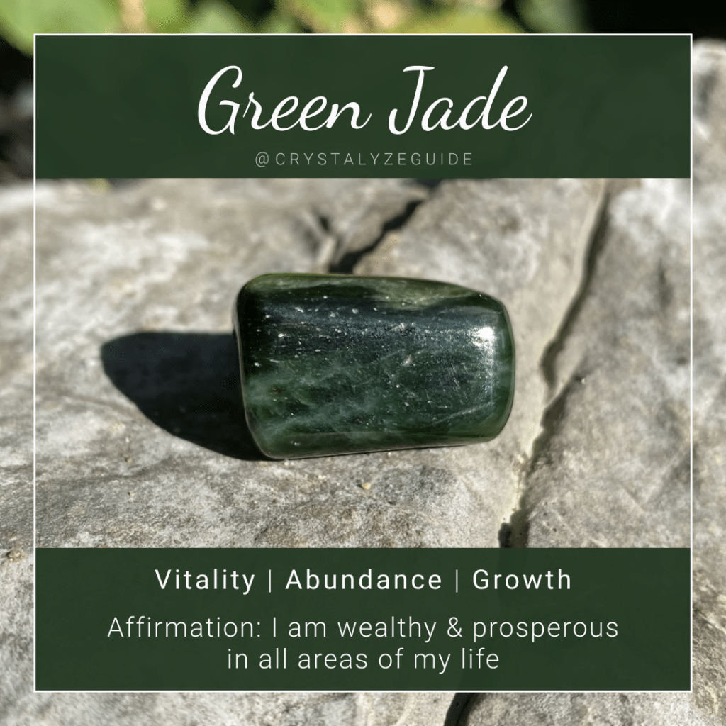 Green Jade crystal properties are Vitality, Abundance and Growth with affirmation stating I am wealthy & prosperous in all areas of my life.