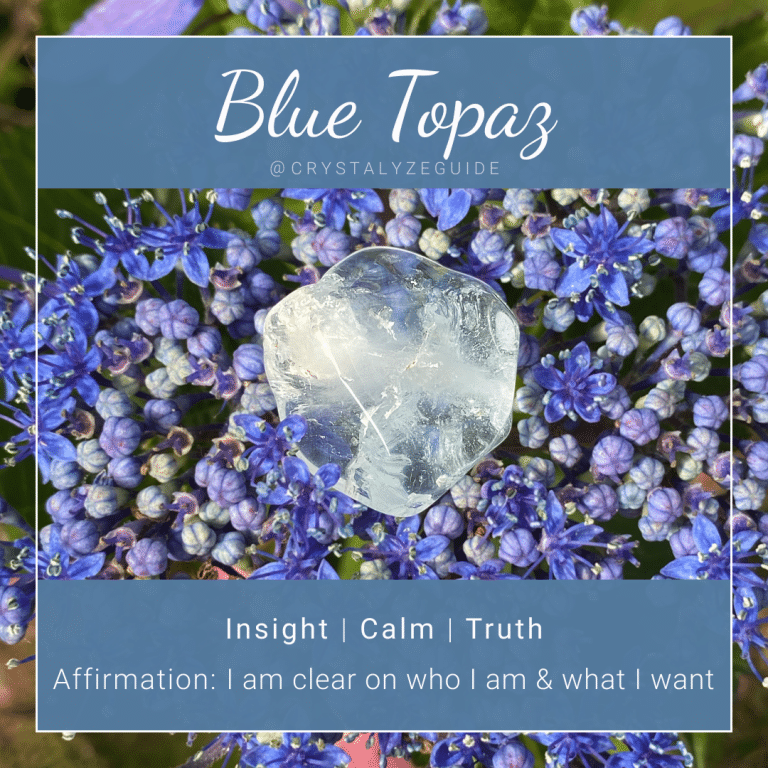 Blue Topaz properties are Insight, Calm and Truth with affirmation stating I am clear on who I am and what I want.