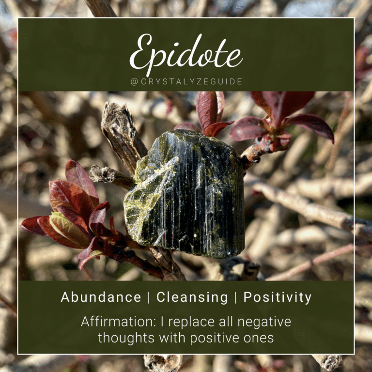 Epidote properties are Abundance, Cleansing and Positivity with affirmation stating I replace all negative thoughts with positive ones.