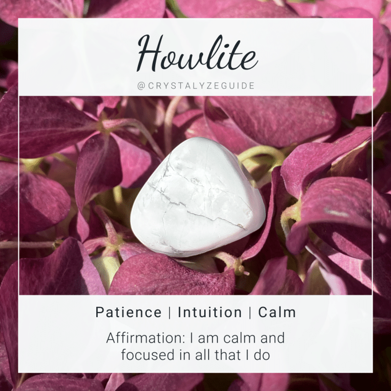 Howlite properties are Patience, Intuition and Calm with affirmation stating I am calm and focused in all that I do.