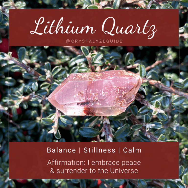 Lithium Quartz properties are Balance, Stillness and Calm with affirmation stating I embrace peace and surrender to the Universe.