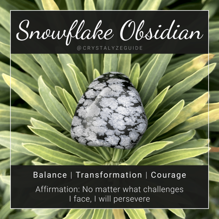 Snowflake Obsidian crystal properties are Balance, Transformation and Courage with affirmation stating No matter what challenges I face, I will persevere.