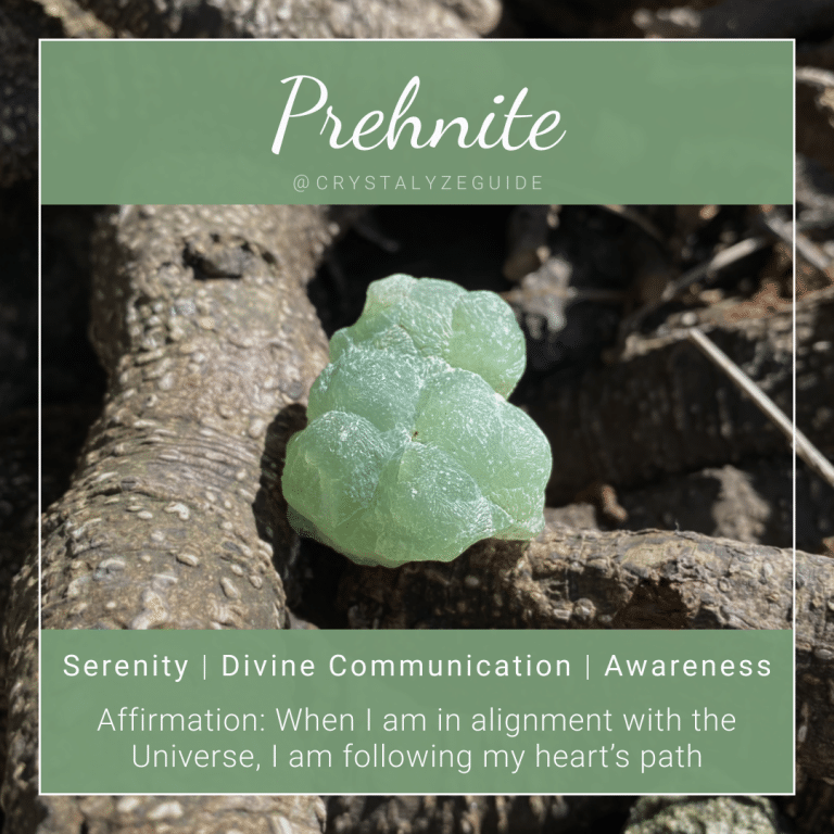Prehnite crystal properties are Serenity, Divine Communication, and Awareness with affirmation stating When I am in alignment with the Universe, I am following my heart's path.