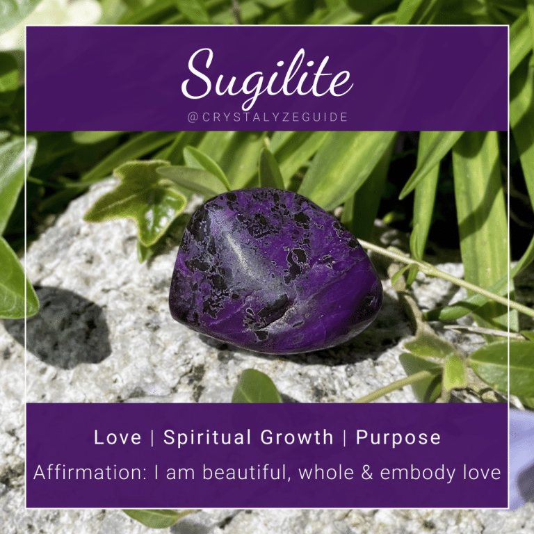 Sugilite crystal properties are Love, Spiritual Growth, and Purpose with affirmation stating I am beautiful, whole and embody love.